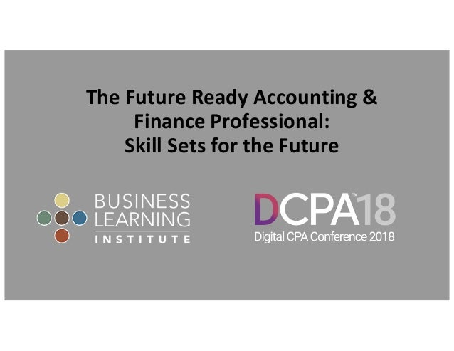 The Future Ready Accounting & Finance Professional: Skill Sets for the Future