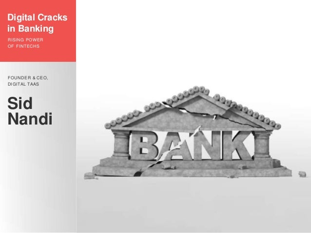 Sid Nandi FOUNDER & CEO, DIGITAL TAAS Digital Cracks in Banking RISING POWER OF FINTECHS