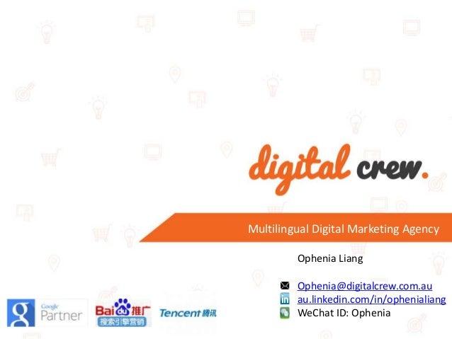 Ophenia Liang Ophenia@digitalcrew.com.au au.linkedin.com/in/ophenialiang WeChat ID: Ophenia Multilingual Digital Marketing...