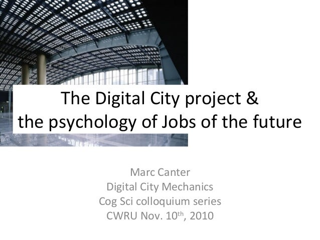 The Digital City project & the psychology of Jobs of the future Marc Canter Digital City Mechanics Cog Sci colloquium seri...