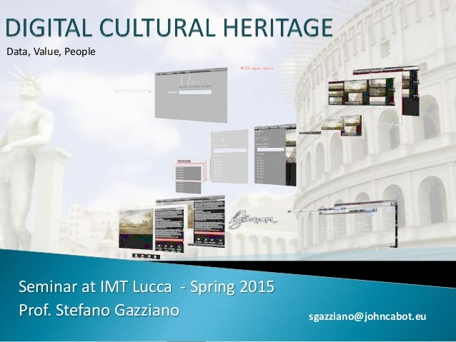 Seminar at IMT Lucca - Spring 2015 Prof. Stefano Gazziano sgazziano@johncabot.eu Data, Value, People