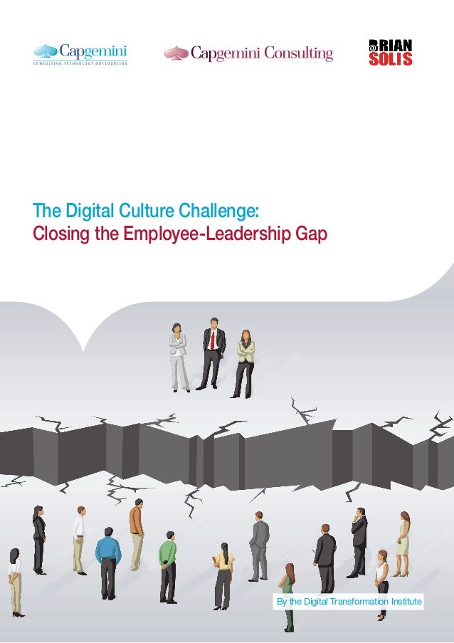 1 The Digital Culture Challenge: Closing the Employee-Leadership Gap By the Digital Transformation Institute