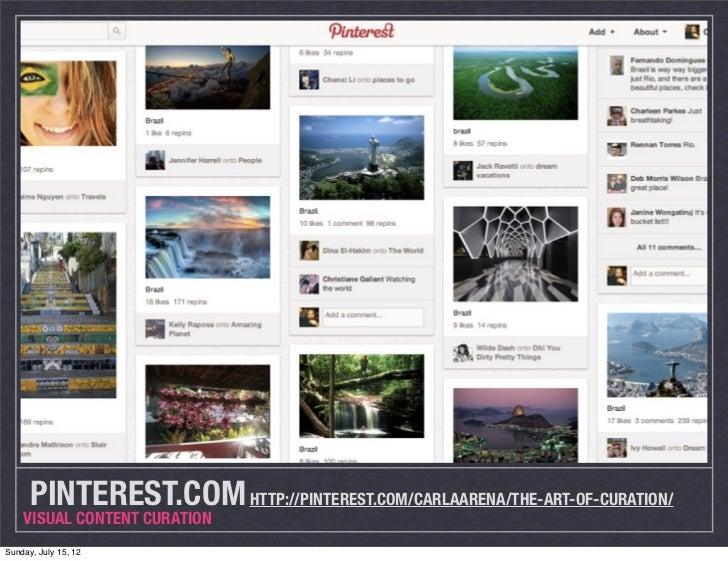 PINTEREST.COM HTTP://PINTEREST.COM/CARLAARENA/THE-ART-OF-CURATION/    VISUAL CONTENT CURATIONSunday, July 15, 12