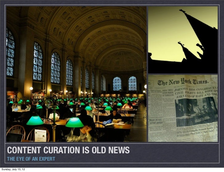 CONTENT CURATION IS OLD NEWS    THE EYE OF AN EXPERTSunday, July 15, 12