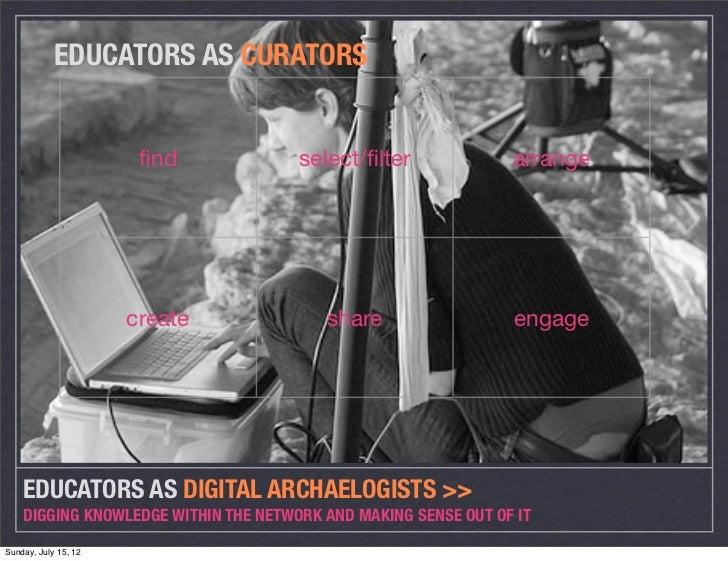 EDUCATORS AS CURATORS                       find            select/filter              arrange                      create  ...