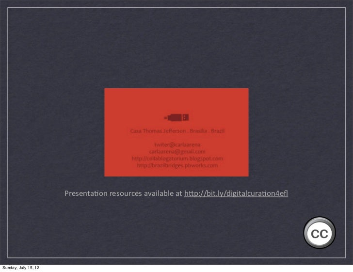 Presenta(on resources available at h2p://bit.ly/digitalcura(on4eflSunday, July 15, 12