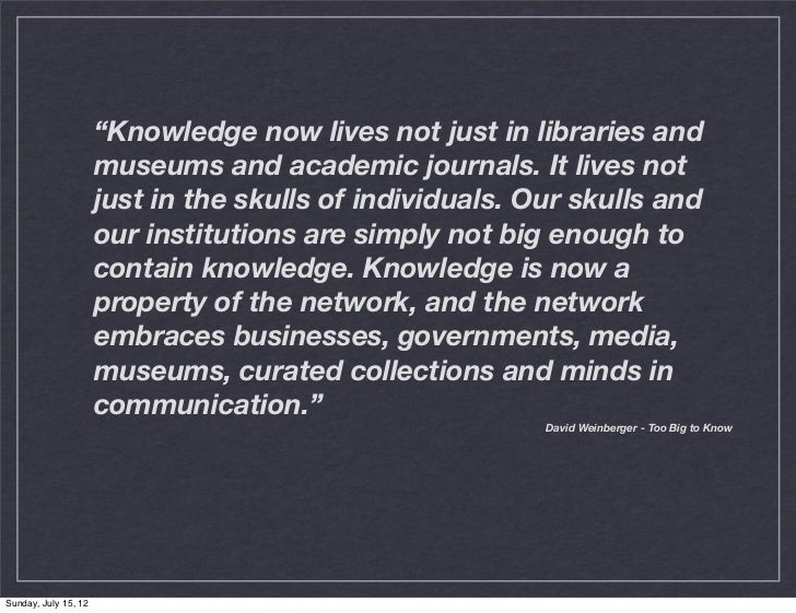 """""""Knowledge now lives not just in libraries and                      museums and academic journals. It lives not           ..."""