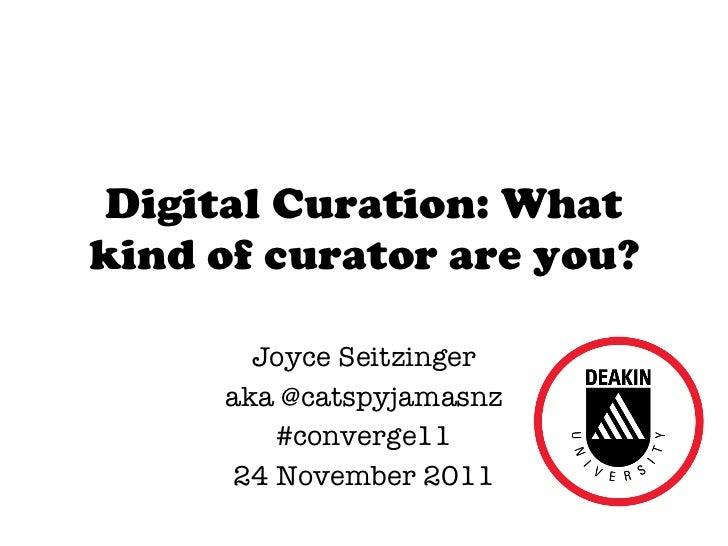 Digital Curation: What kind of curator are you? Joyce Seitzinger aka @catspyjamasnz #converge11 24 November 2011