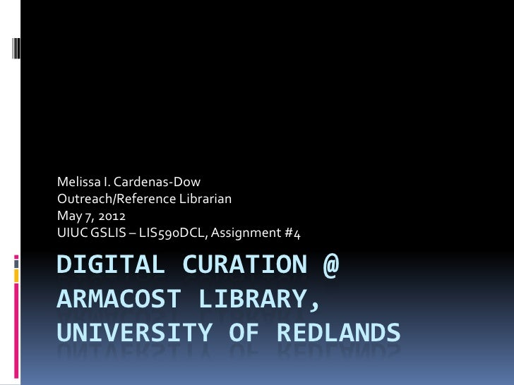 Melissa I. Cardenas-DowOutreach/Reference LibrarianMay 7, 2012UIUC GSLIS – LIS590DCL, Assignment #4DIGITAL CURATION @ARMAC...
