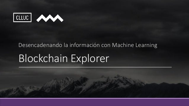 Blockchain Explorer Desencadenando la información con Machine Learning