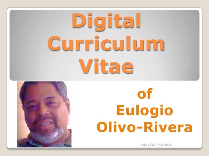 DigitalCurriculum  Vitae         of       Eulogio    Olivo-Rivera         Tel.: (813) 443-6636