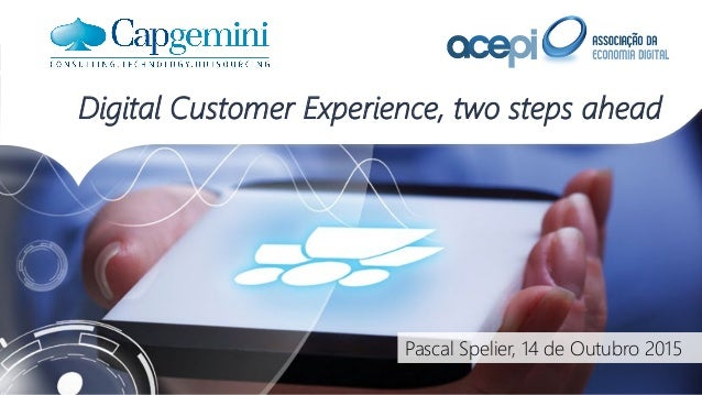 Pascal Spelier, 14 de Outubro 2015 Digital Customer Experience, two steps ahead