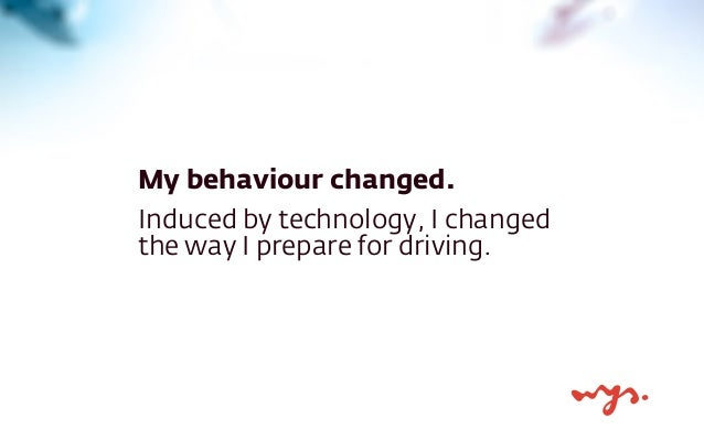 My behaviour changed.  Induced by technology, I changed  the way I prepare for driving.