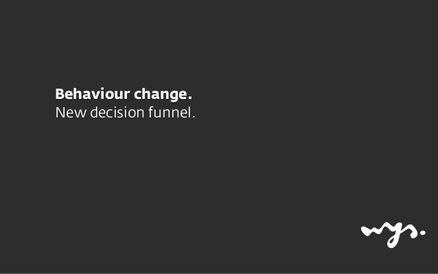 Behaviour change.  New decision funnel.