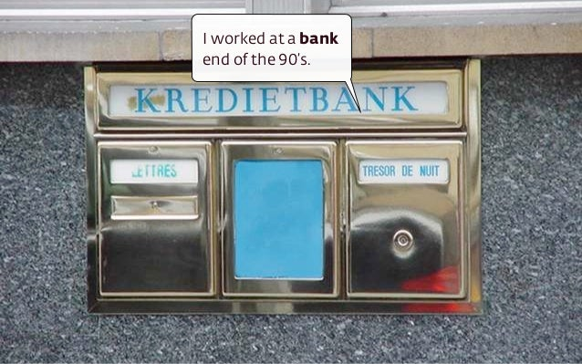 I worked at a bank  end of the 90's.