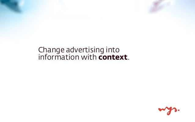 Change advertising into  information with context.