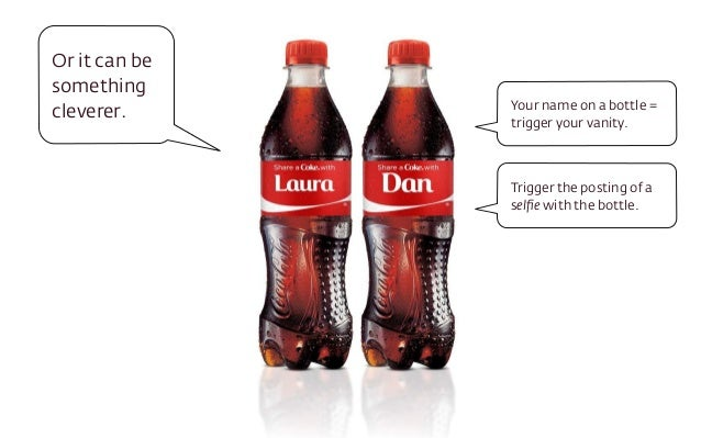 Or it can be  something  cleverer. Your name on a bottle =  trigger your vanity.  Trigger the posting of a  selfie with th...