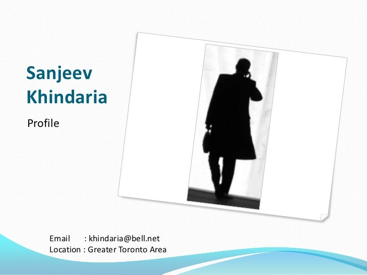SanjeevKhindariaProfile    Email    : khindaria@bell.net    Location : Greater Toronto Area