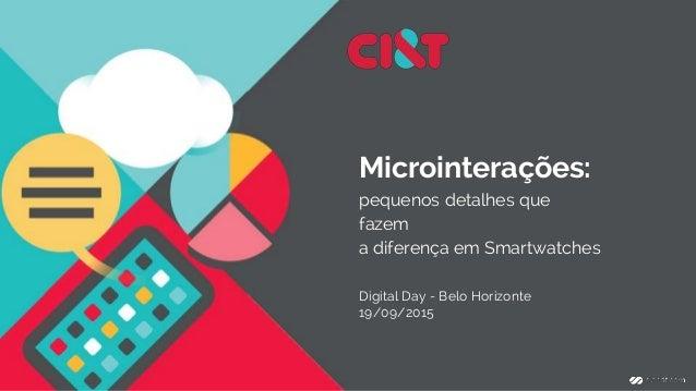 Microinterações: pequenos detalhes que fazem a diferença em Smartwatches Digital Day - Belo Horizonte 19/09/2015