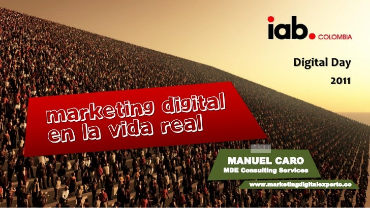 Digital Day                           2011 MANUEL CAROMDE Consulting Services       www.marketingdigitalexperto.co