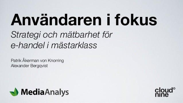 Användaren i fokusStrategi och mätbarhet före-handel i mästarklassPatrik Åkerman von KnorringAlexander Bergqvist