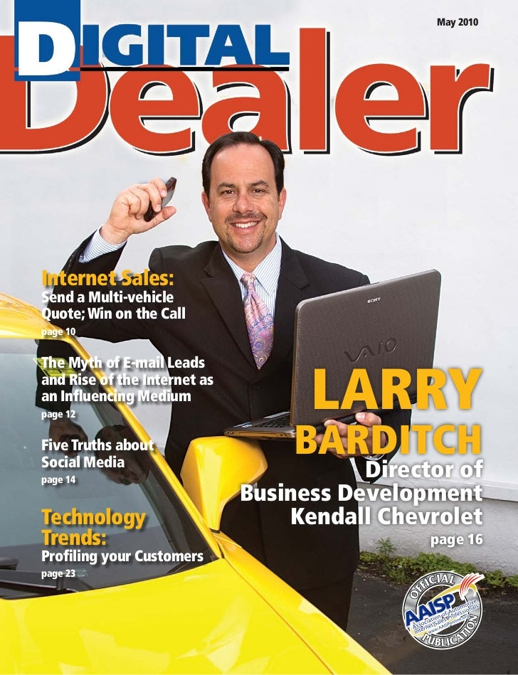 May 2010     Internet Sales: Send a Multi-vehicle Quote; Win on the Call page 10   The Myth of E-mail Leads and Rise of th...