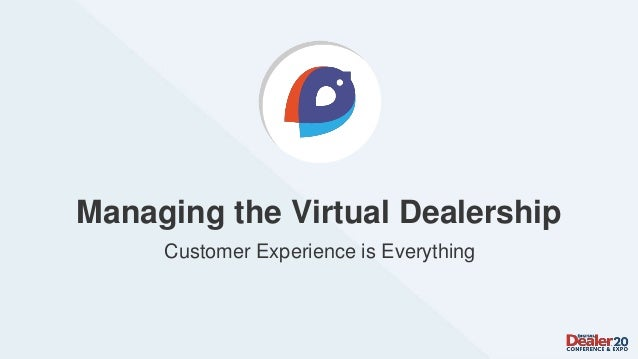 Managing the Virtual Dealership Customer Experience is Everything