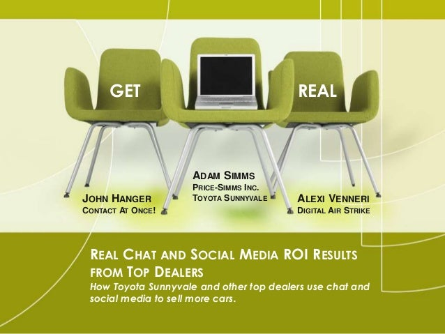 REAL CHAT AND SOCIAL MEDIA ROI RESULTS FROM TOP DEALERS How Toyota Sunnyvale and other top dealers use chat and social med...