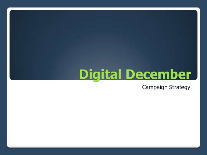 Digital December<br />Campaign Strategy<br />