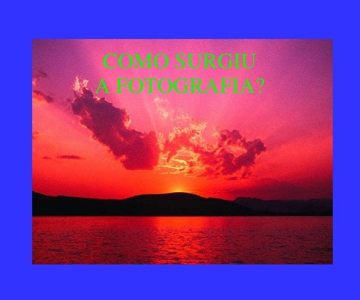 COMO SURGIU A FOTOGRAFIA?