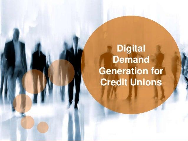 0 eDynamic, Friday, May 6, 2016 Digital Demand Generation for Credit Unions