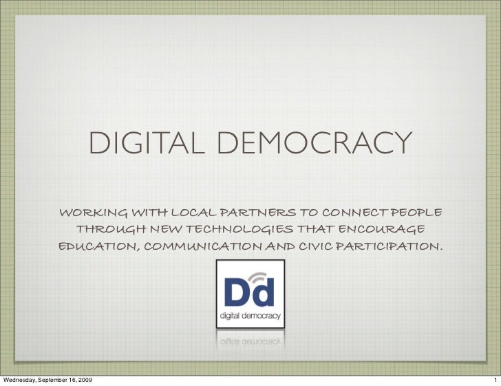 DIGITAL DEMOCRACY                   WORKING WITH LOCAL PARTNERS TO CONNECT PEOPLE                    THROUGH NEW TECHNOLOG...