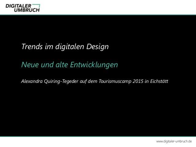 Trends im digitalen Design Neue und alte Entwicklungen Alexandra Quiring-Tegeder auf dem Tourismuscamp 2015 in Eichstätt w...