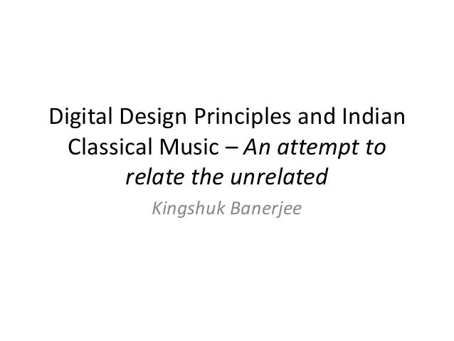 Digital Design Principles and Indian Classical Music – An attempt to relate the unrelated Kingshuk Banerjee