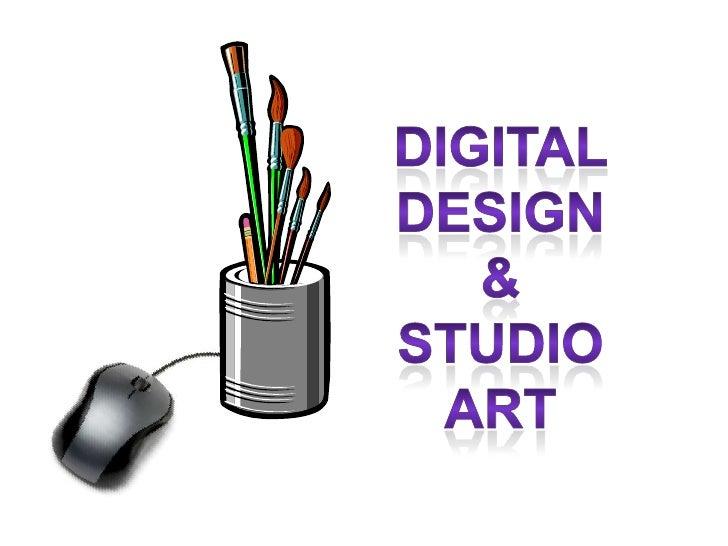 Digital Design <br />& <br />Studio Art<br />