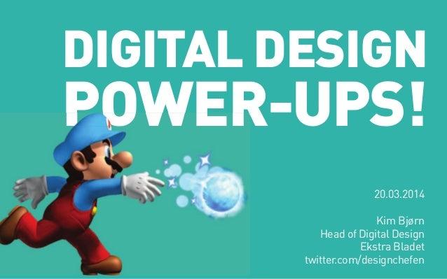Digital Design Power-uPs! 20.03.2014 Kim Bjørn Head of Digital Design Ekstra Bladet twitter.com/designchefen Power-u