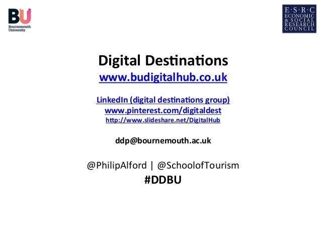 Digital  Des*na*ons    www.budigitalhub.co.uk         LinkedIn  (digital  des*na*ons  group)   www.pi...