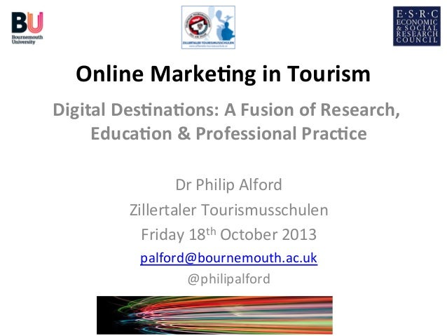 Online  Marke+ng  in  Tourism    Digital  Des+na+ons:  A  Fusion  of  Research,   Educa+on  &  Pro...