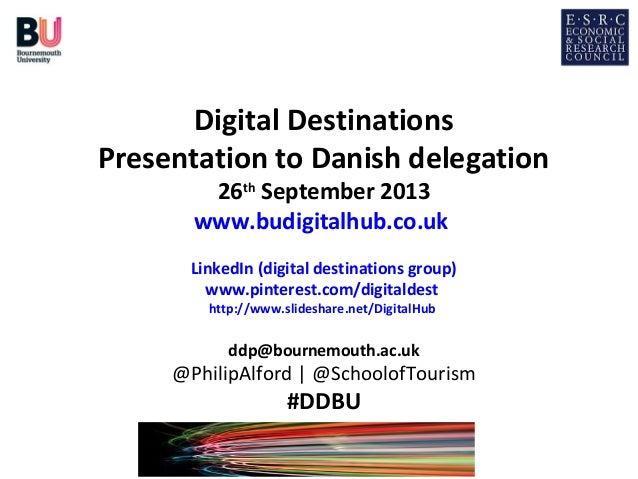 Digital Destinations Presentation to Danish delegation 26th September 2013 www.budigitalhub.co.uk  LinkedIn (digital desti...
