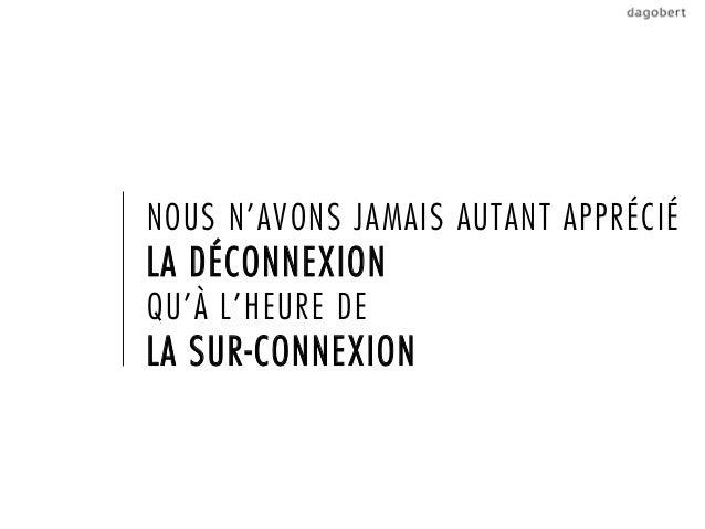 NOUS N'AVONS JAMAIS AUTANT APPRÉCIÉLA DÉCONNEXIONQU'À L'HEURE DELA SUR-CONNEXION