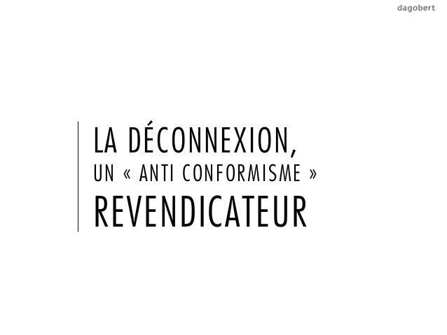 LA DÉCONNEXION,UN «ANTI CONFORMISME»REVENDICATEUR