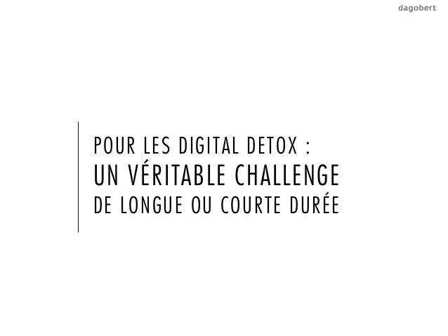 POUR LES DIGITAL DETOX :UN VÉRITABLE CHALLENGEDE LONGUE OU COURTE DURÉE