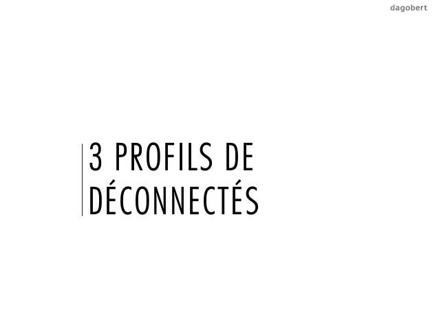 3 PROFILS DEDÉCONNECTÉS