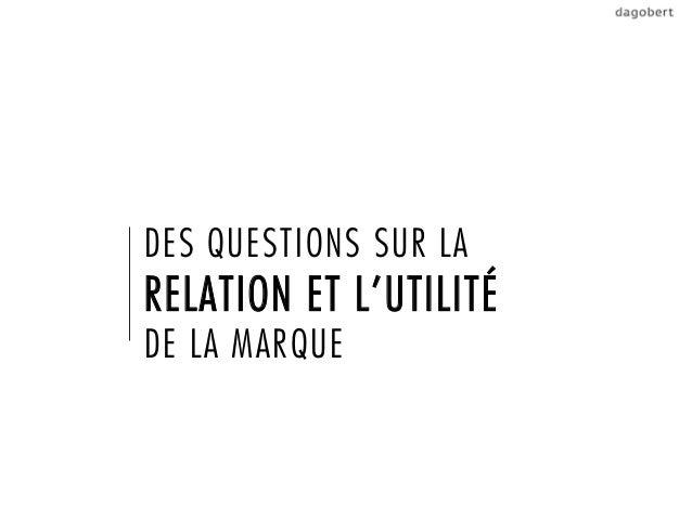 DES QUESTIONS SUR LARELATION ET L'UTILITÉDE LA MARQUE