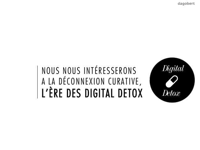 NOUS NOUS INTÉRESSERONS      DigitalA LA DÉCONNEXION CURATIVE,L'ÈRE DES DIGITAL DETOX      Detox