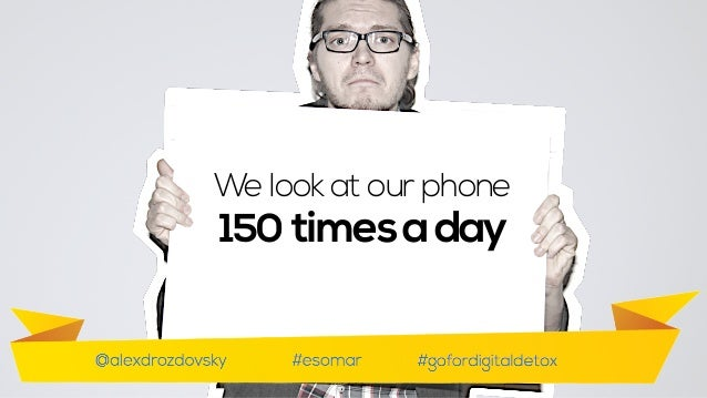 Some fast provoking facts here. We look at our phones 150 times a day.  We look at our phone 150 timesaday