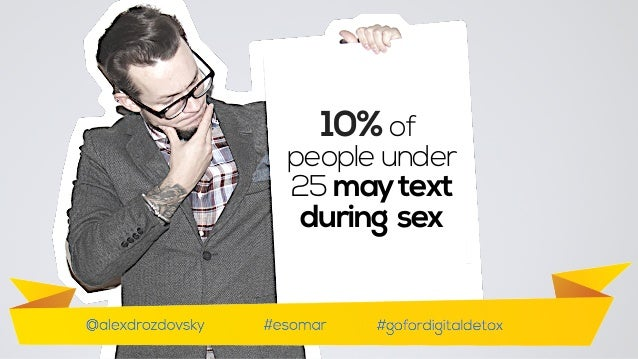 10% of people under 25 think that texting during sex may be alright  10% of people under 25 maytext during sex