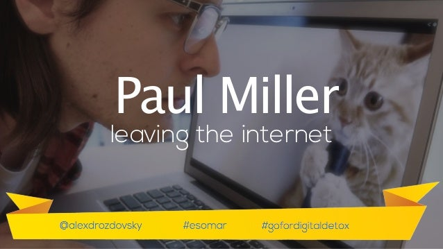 Paul Miller is a technology journalist and editor at The Verge. 2 years ago he decided go for an experiment, has anybody h...