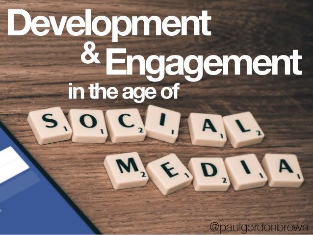 & intheageof @paulgordonbrown Development Engagement