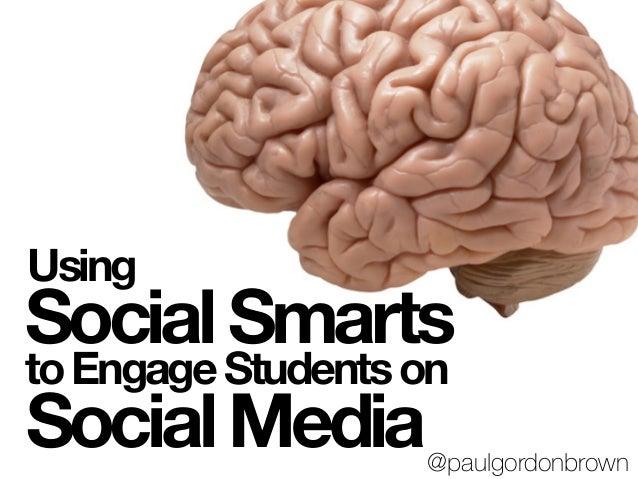 Using SocialSmarts SocialMedia toEngageStudentson @paulgordonbrown